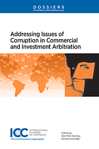 Addressing Issues of Corruption in Commercial  and Investment Arbitration - Institute Dossier XIII