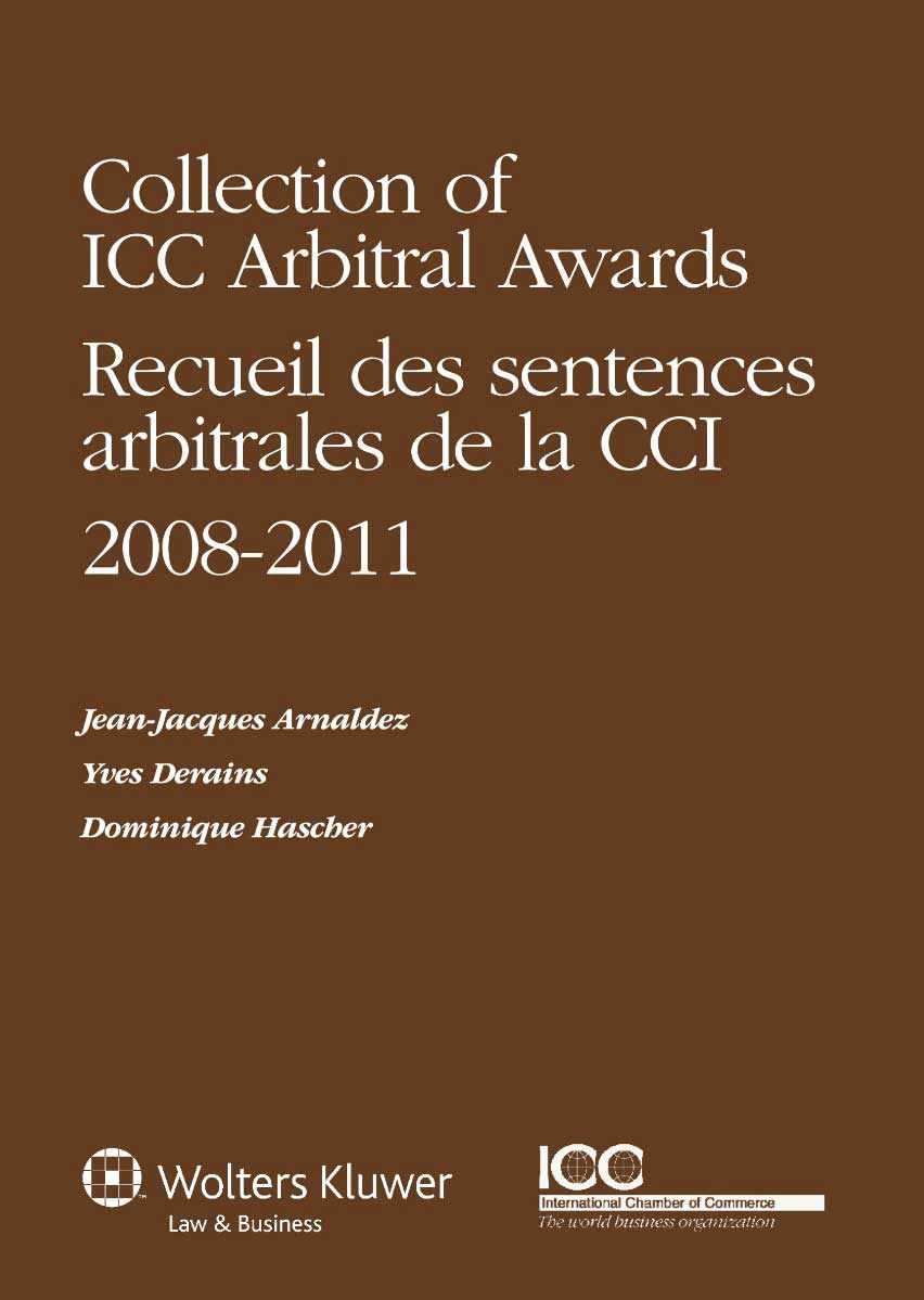 Collection of ICC Arbitral Awards 2008-2011 - Recueil des sentences arbitrales de la CCI