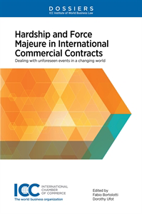 Hardship and Force Majeure in International Commercial Contracts - Institute Dossier XVII